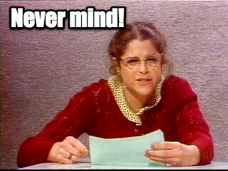 Saturday Night Live Emily Litella Never Mind